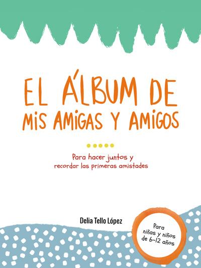 El álbum de mis amigas y amigos - Delia Tello López