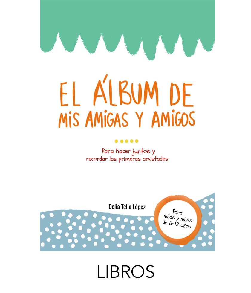 El Álbum de mis amigas y amigos - álbum de amigos - álbum de amigas - libro amigos - libro amigas - delia tello